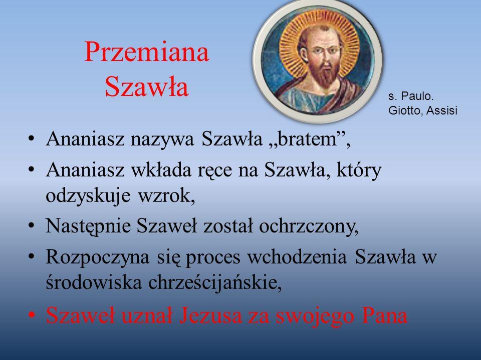 """Ananiasz nazywa Szawła """"bratem"""", Ananiasz wkłada ręce na Szawła, który odzyskuje wzrok, Następnie Szaweł został ochrzczony, Rozpoczyna się proces wcho"""