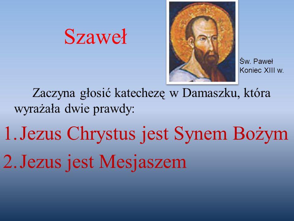 Zaczyna głosić katechezę w Damaszku, która wyrażała dwie prawdy: 1.Jezus Chrystus jest Synem Bożym 2.Jezus jest Mesjaszem Św. Paweł Koniec XIII w. Sza