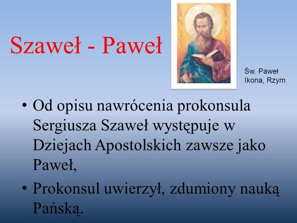 Od opisu nawrócenia prokonsula Sergiusza Szaweł występuje w Dziejach Apostolskich zawsze jako Paweł, Prokonsul uwierzył, zdumiony nauką Pańską. Św. Pa
