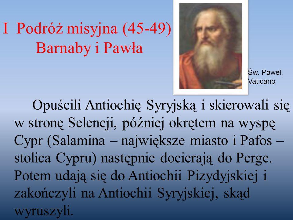 Opuścili Antiochię Syryjską i skierowali się w stronę Selencji, później okrętem na wyspę Cypr (Salamina – największe miasto i Pafos – stolica Cypru) n