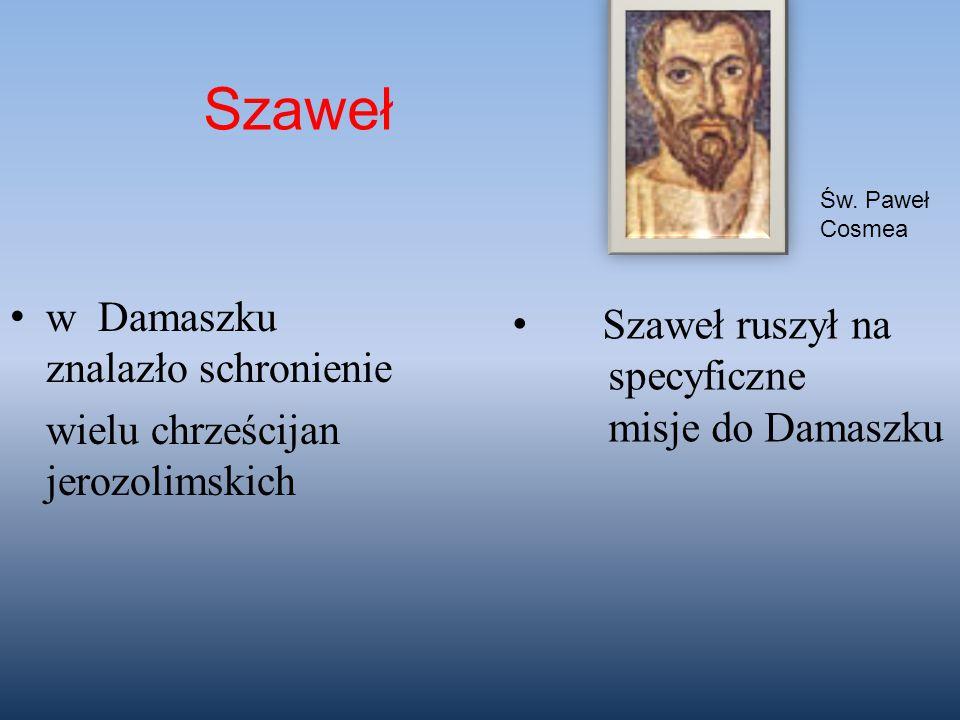 w Damaszku znalazło schronienie wielu chrześcijan jerozolimskich Św. Paweł Cosmea Szaweł Szaweł ruszył na specyficzne misje do Damaszku