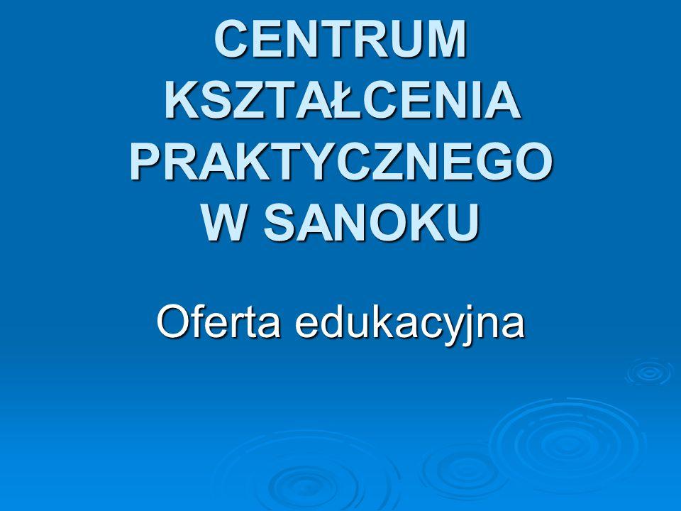 CENTRUM KSZTAŁCENIA PRAKTYCZNEGO W SANOKU Oferta edukacyjna