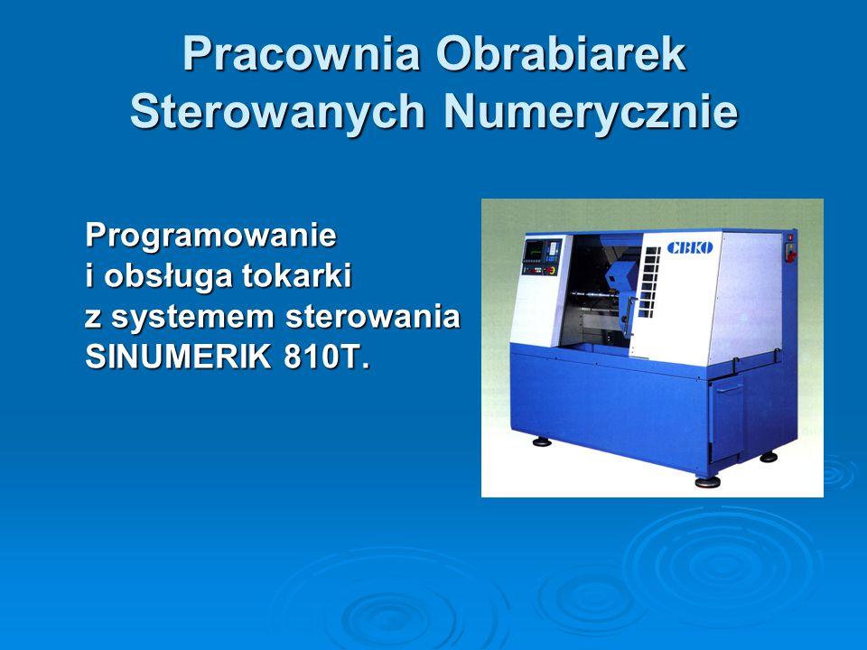 Pracownia Obrabiarek Sterowanych Numerycznie Programowanie i obsługa tokarki z systemem sterowania SINUMERIK 810T.