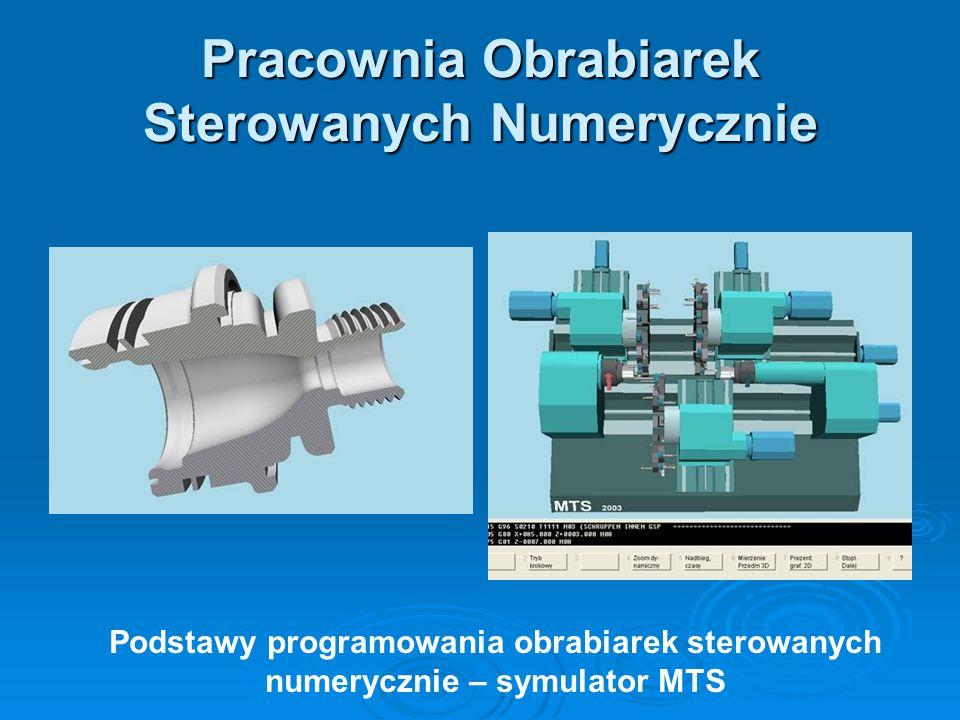 Pracownia Obrabiarek Sterowanych Numerycznie Podstawy programowania obrabiarek sterowanych numerycznie – symulator MTS
