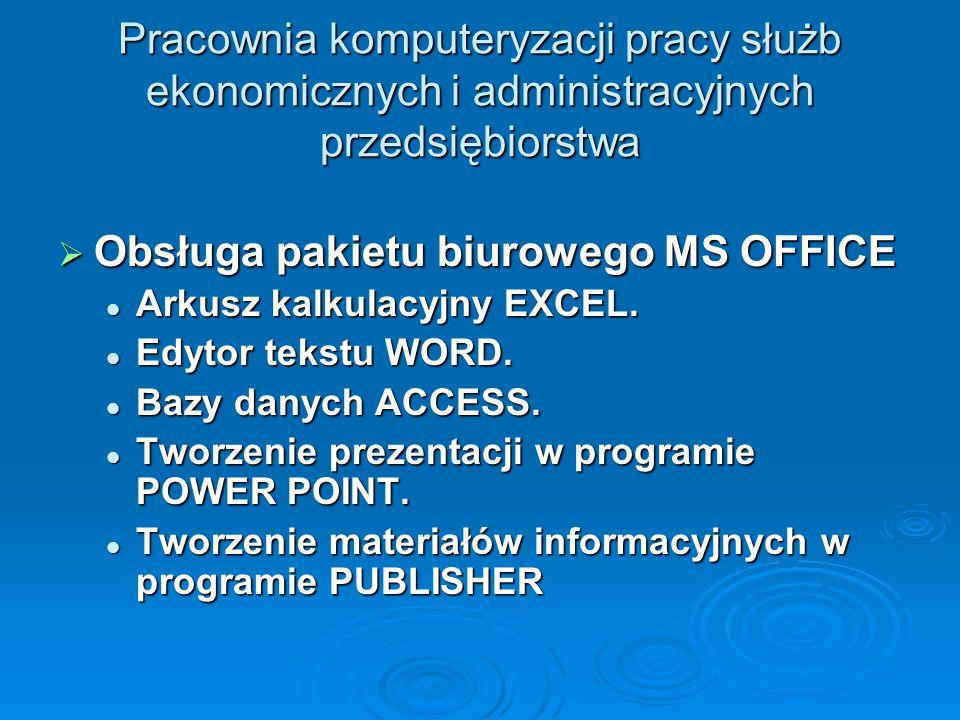 Pracownia komputeryzacji pracy służb ekonomicznych i administracyjnych przedsiębiorstwa  Obsługa pakietu biurowego MS OFFICE Arkusz kalkulacyjny EXCE