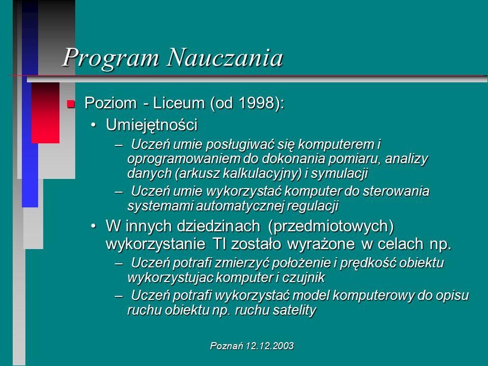 Poznań 12.12.2003 n Poziom - Liceum (od 1998): UmiejętnościUmiejętności – Uczeń umie posługiwać się komputerem i oprogramowaniem do dokonania pomiaru,