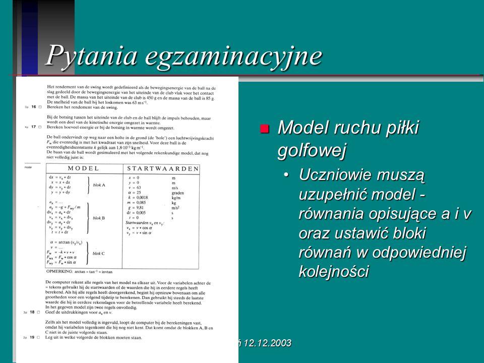 Poznań 12.12.2003 Pytania egzaminacyjne n Model ruchu piłki golfowej Uczniowie muszą uzupełnić model - równania opisujące a i v oraz ustawić bloki rów