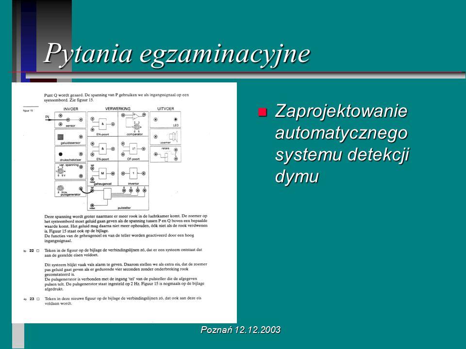 Poznań 12.12.2003 n Zaprojektowanie automatycznego systemu detekcji dymu Pytania egzaminacyjne
