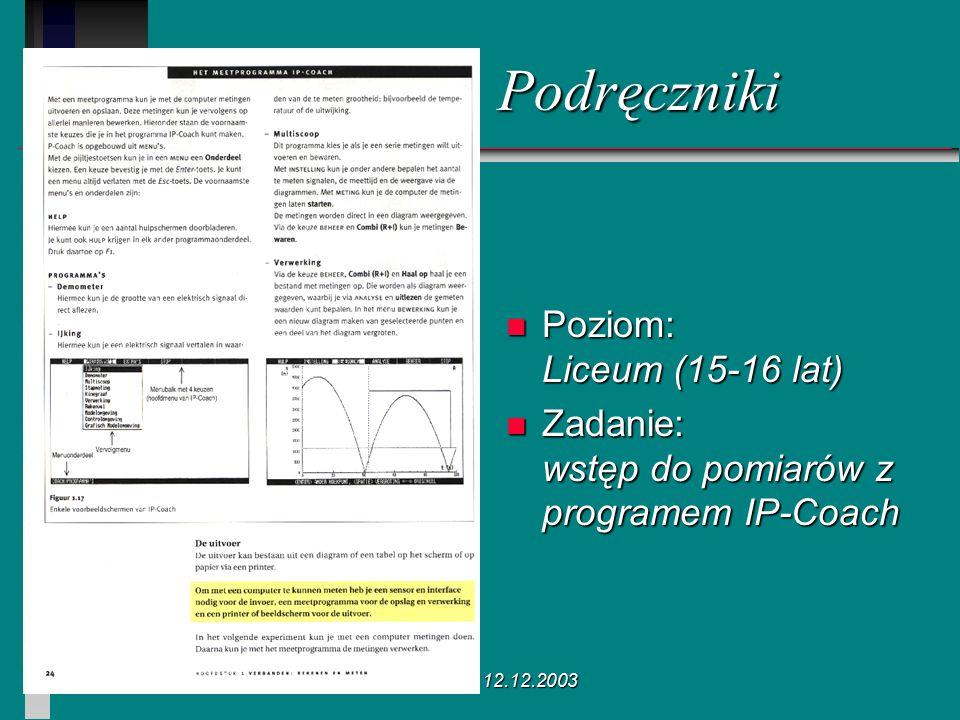 Poznań 12.12.2003 n Poziom: Liceum (15-16 lat) n Zadanie: wstęp do pomiarów z programem IP-Coach Podręczniki
