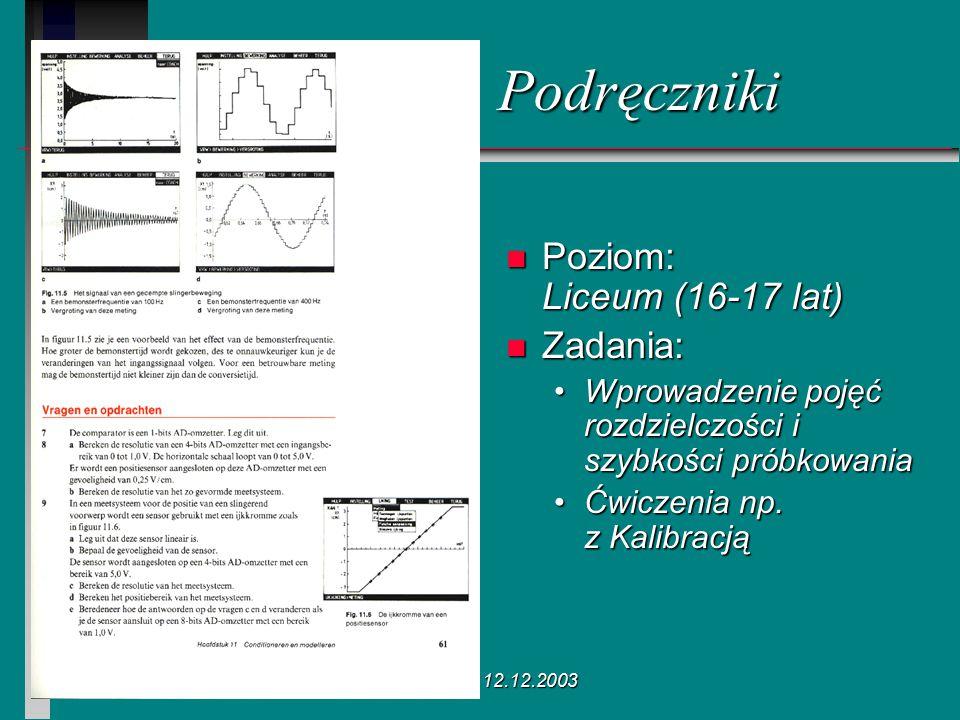 Poznań 12.12.2003 n Poziom: Liceum (16-17 lat) n Zadania: Wprowadzenie pojęć rozdzielczości i szybkości próbkowania Ćwiczenia np. z Kalibracją Podręcz