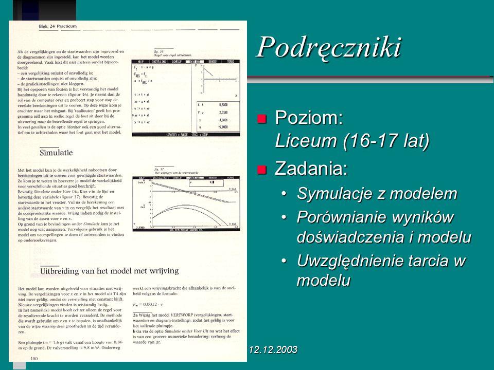 Poznań 12.12.2003 n Poziom: Liceum (16-17 lat) n Zadania: Symulacje z modelem Porównianie wyników doświadczenia i modelu Uwzględnienie tarcia w modelu