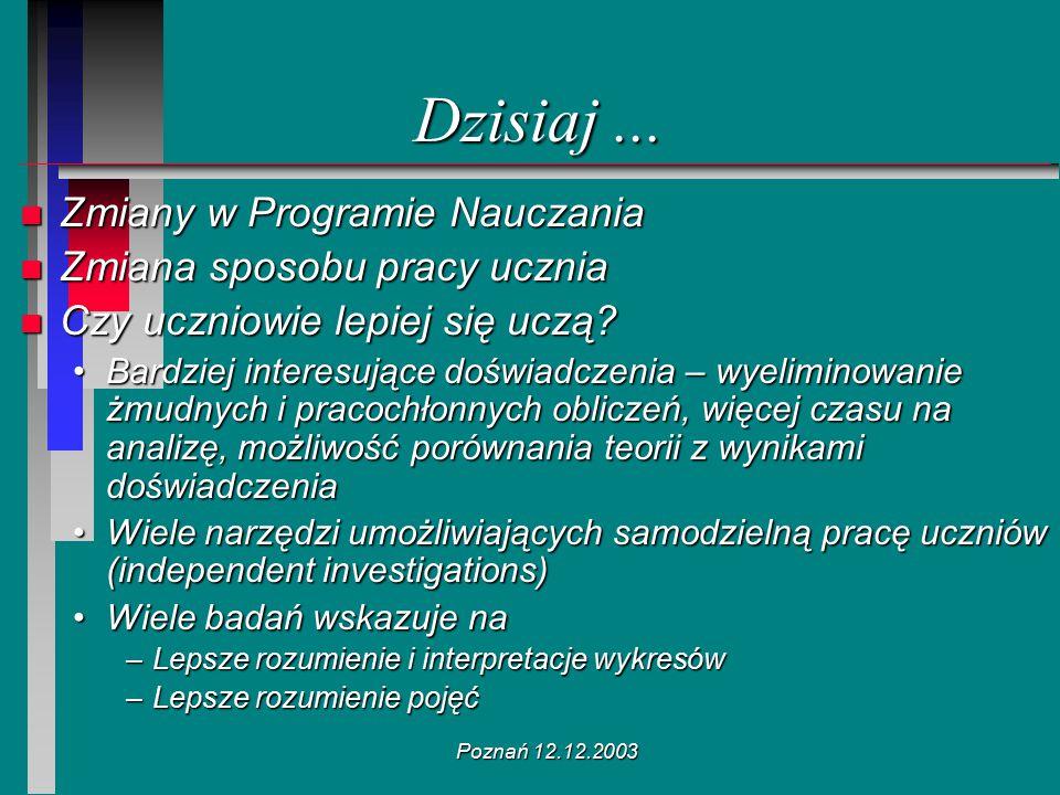 Poznań 12.12.2003 Dzisiaj... n Zmiany w Programie Nauczania n Zmiana sposobu pracy ucznia n Czy uczniowie lepiej się uczą? Bardziej interesujące doświ