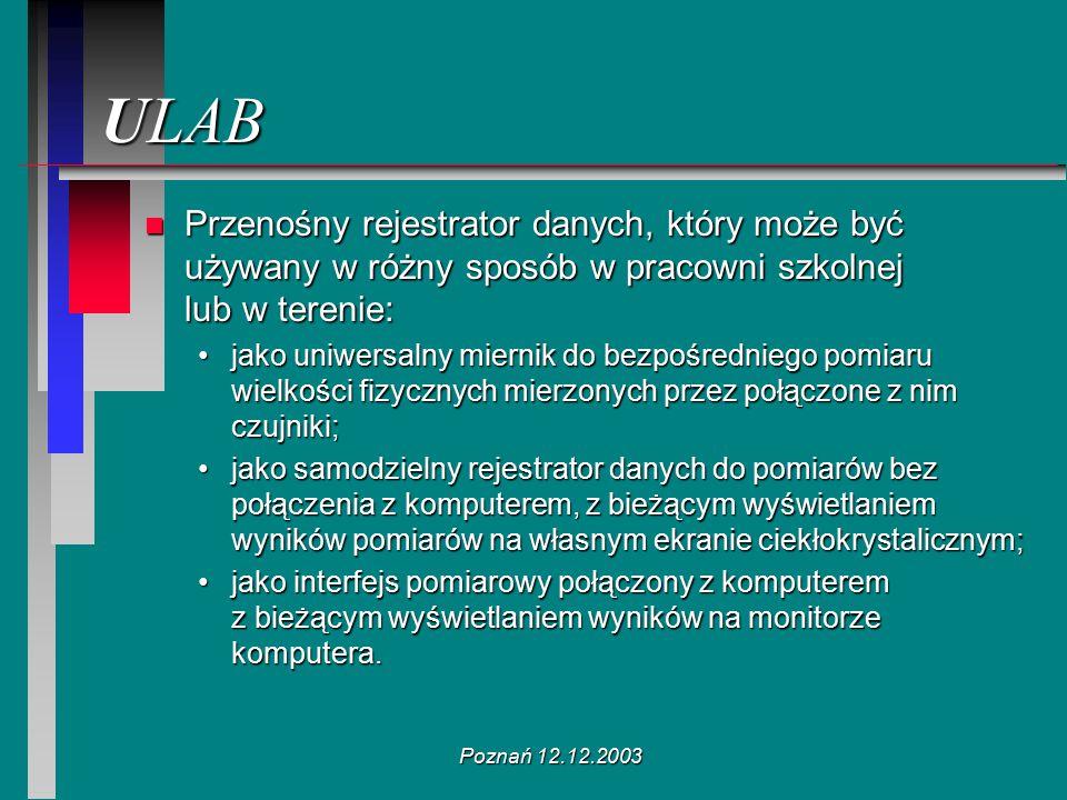 Poznań 12.12.2003 ULAB n Przenośny rejestrator danych, który może być używany w różny sposób w pracowni szkolnej lub w terenie: jako uniwersalny miern