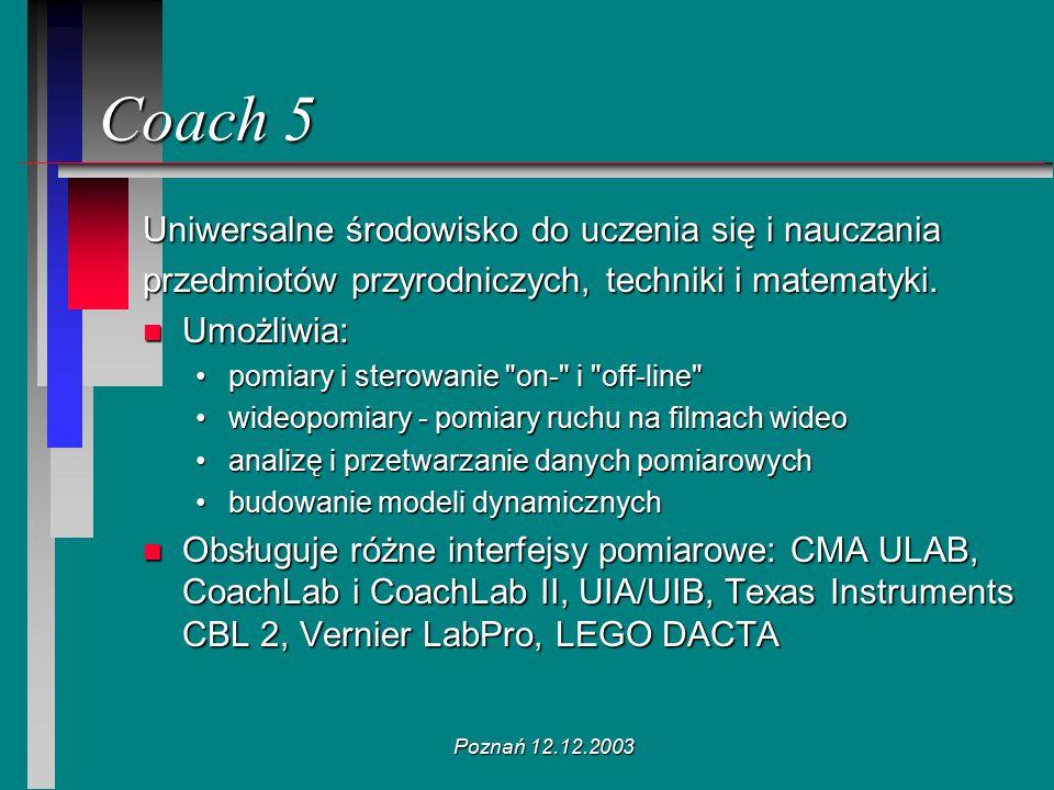 Poznań 12.12.2003 Uniwersalne środowisko do uczenia się i nauczania przedmiotów przyrodniczych, techniki i matematyki. n Umożliwia: pomiary i sterowan