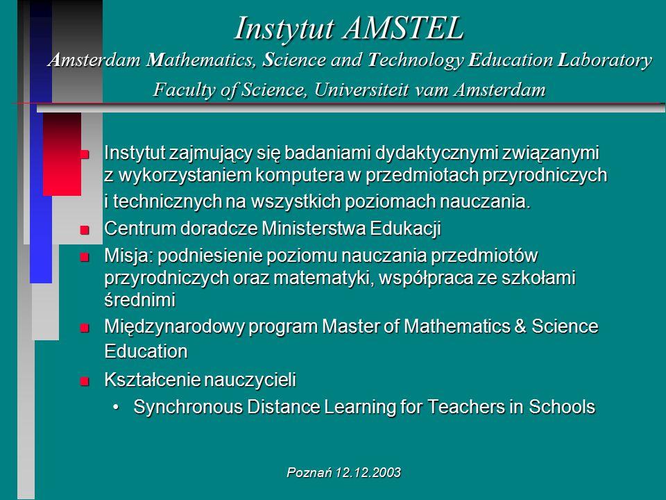 Poznań 12.12.2003 Instytut AMSTEL Amsterdam Mathematics, Science and Technology Education Laboratory Faculty of Science, Universiteit vam Amsterdam n