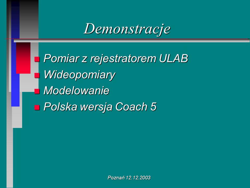 Poznań 12.12.2003 Demonstracje n Pomiar z rejestratorem ULAB n Wideopomiary n Modelowanie n Polska wersja Coach 5