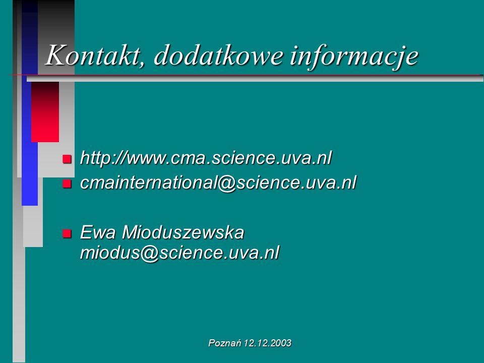Poznań 12.12.2003 Kontakt, dodatkowe informacje n http://www.cma.science.uva.nl n cmainternational@science.uva.nl n Ewa Mioduszewska miodus@science.uv