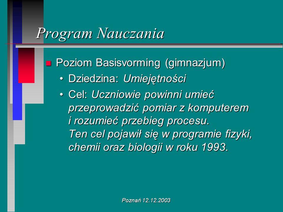 Poznań 12.12.2003 Program Nauczania n Poziom Basisvorming (gimnazjum) Dziedzina: UmiejętnościDziedzina: Umiejętności Cel: Uczniowie powinni umieć prze