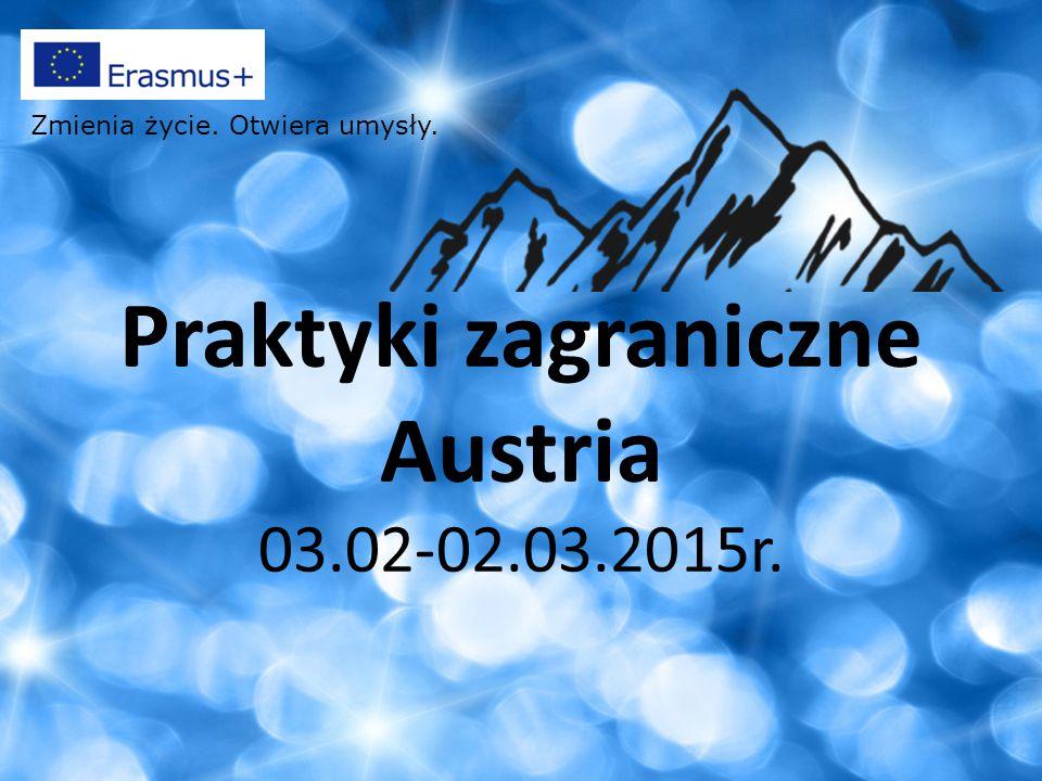 Praktyki zagraniczne Austria 03.02-02.03.2015r. Zmienia życie. Otwiera umysły.
