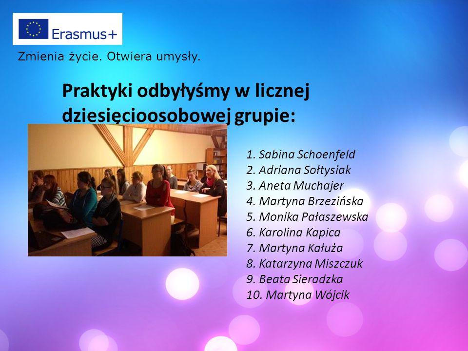 Praktyki odbyłyśmy w licznej dziesięcioosobowej grupie: 1. Sabina Schoenfeld 2. Adriana Sołtysiak 3. Aneta Muchajer 4. Martyna Brzezińska 5. Monika Pa