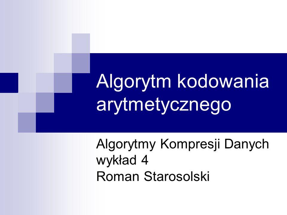Binarny koder arytmetyczny MQ Coder Kodujemy symbole alfabetu binarnego  bardzo proste modelowanie, nie trzeba liczyć prawdopodobieństwa kumulatywnego wystarczy szacować prawdopodobieństwo tylko jednego symbolu  bardzo proste kodowanie nowy symbol to zmiana tylko jednego kresu przedziału podprzedział o długości M/2 zawsze jest całkowicie zawarty w górnej lub dolnej połówce przedziału [0, M] (przy odpowiedniej normalizacji)