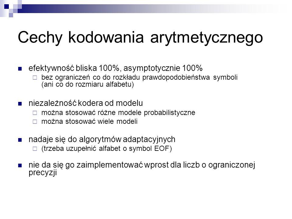 Cechy kodowania arytmetycznego efektywność bliska 100%, asymptotycznie 100%  bez ograniczeń co do rozkładu prawdopodobieństwa symboli (ani co do rozm
