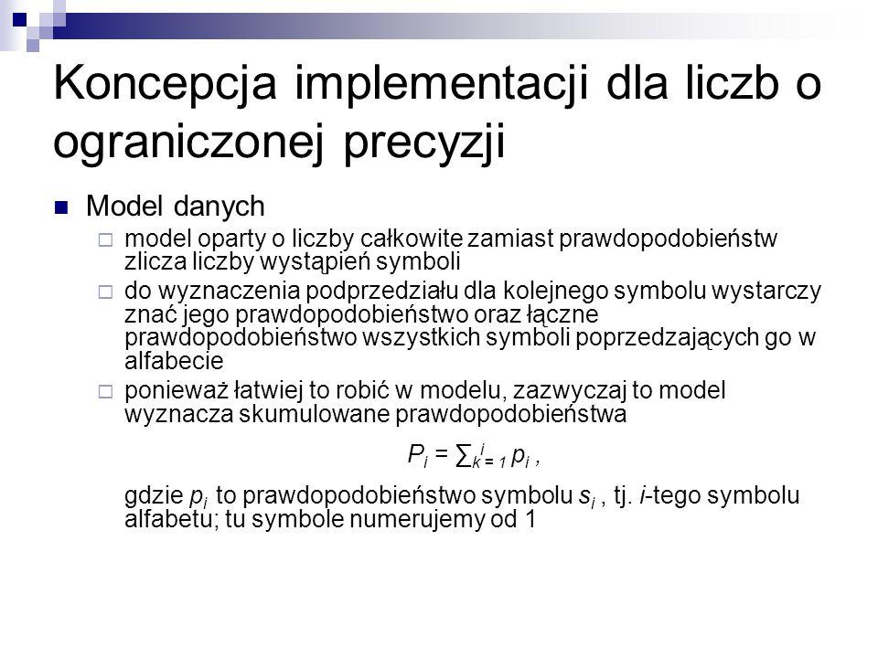 Koncepcja implementacji dla liczb o ograniczonej precyzji Model danych  model oparty o liczby całkowite zamiast prawdopodobieństw zlicza liczby wystą
