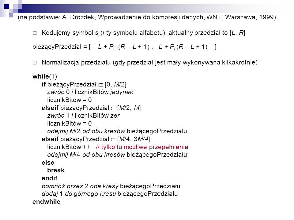 (na podstawie: A. Drozdek, Wprowadzenie do kompresji danych, WNT, Warszawa, 1999)  Kodujemy symbol s i (i-ty symbolu alfabetu), aktualny przedział to