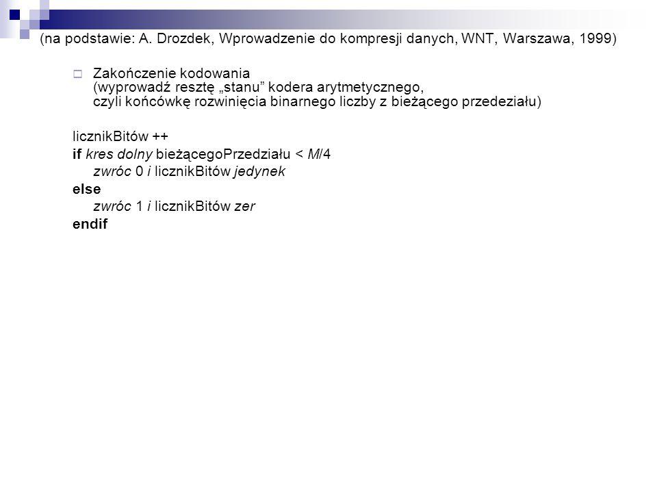 """(na podstawie: A. Drozdek, Wprowadzenie do kompresji danych, WNT, Warszawa, 1999)  Zakończenie kodowania (wyprowadź resztę """"stanu"""" kodera arytmetyczn"""