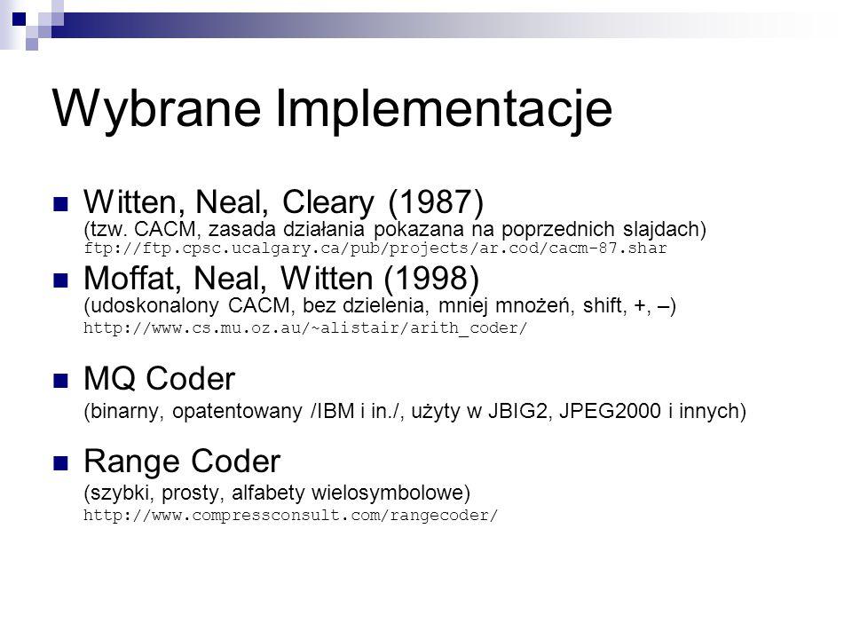 Wybrane Implementacje Witten, Neal, Cleary (1987) (tzw. CACM, zasada działania pokazana na poprzednich slajdach) ftp://ftp.cpsc.ucalgary.ca/pub/projec