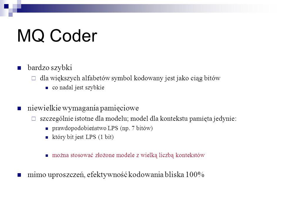 MQ Coder bardzo szybki  dla większych alfabetów symbol kodowany jest jako ciąg bitów co nadal jest szybkie niewielkie wymagania pamięciowe  szczegól