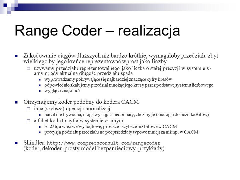 Range Coder – realizacja Zakodowanie ciągów dłuższych niż bardzo krótkie, wymagałoby przedziału zbyt wielkiego by jego krańce reprezentować wprost jak