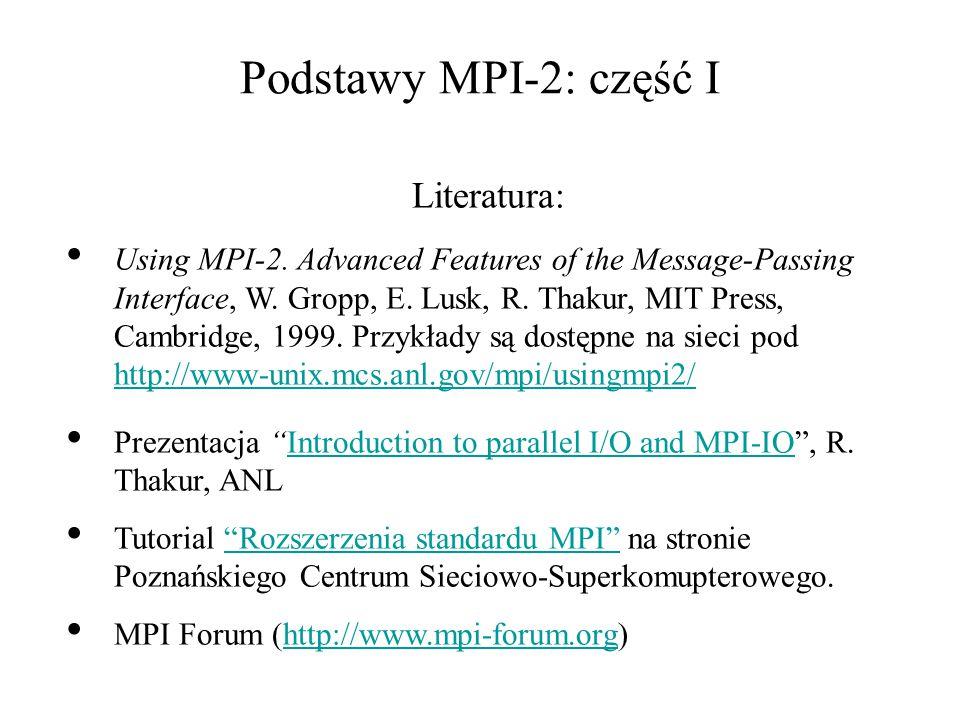 Podstawy MPI-2: część I Literatura: Using MPI-2.