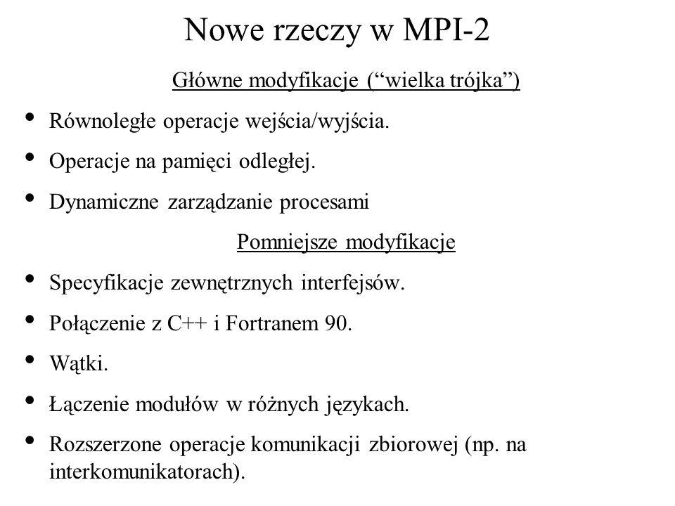 Przykład pisania przez każdy procesor do oddzielnego pliku o nazwie zawierającej rząd procesora MPI_Init(&argc, &argv); MPI_Comm_rank(MPI_COMM_WORLD, &myrank); for (i=0; i<BUFSIZE; i++) buf[i] = myrank * BUFSIZE + i; sprintf(filename, testfile.%d , myrank); myfile = fopen(filename, w ); fwrite(buf, sizeof(int), BUFSIZE, myfile); fclose(myfile); MPI_Finalize(); return 0; W FORTRANie rząd procesora można umieścić w nazwie pliku przez pisanie do łańcucha, np.