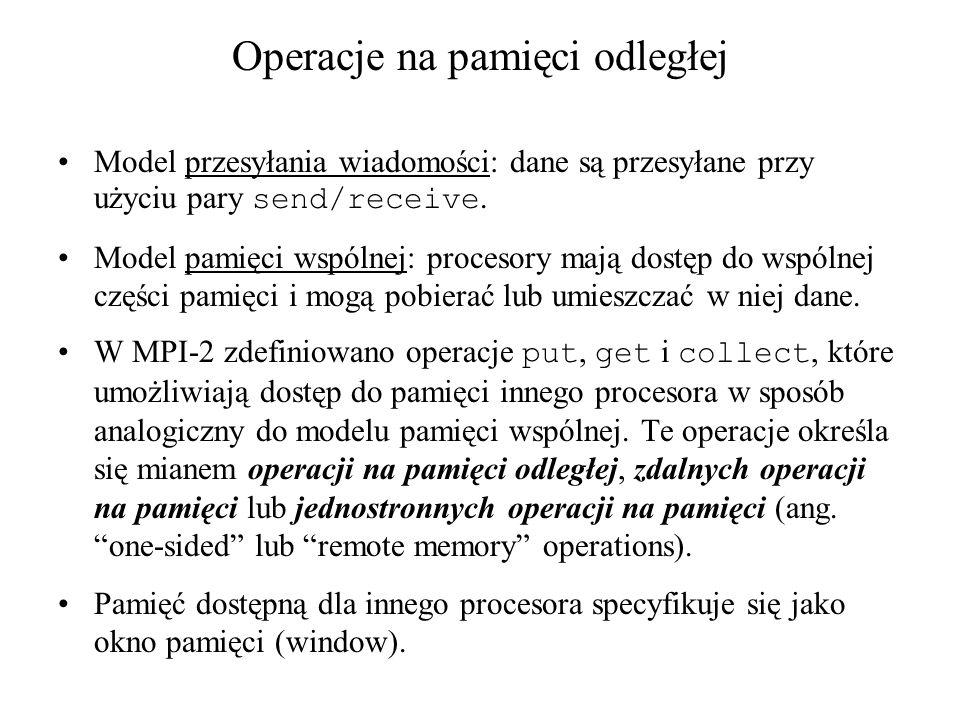 MPI_FILE_OPEN(comm, filename, amode, info, fh) [ IN comm] komunikator (handle) [ IN filename] nazwa pliku (string) [ IN amode] tryb dostępu do pliku (integer) [ IN info] obiekt info (handle) [ OUT fh] pokrętło utworzonego pliku (handle) C: int MPI_File_open(MPI_Comm comm, char *filename, int amode, MPI_Info info, MPI_File *fh) FORTRAN/FORTRAN 90: MPI_FILE_OPEN(COMM, FILENAME, AMODE, INFO, FH, IERROR) CHARACTER*(*) FILENAME INTEGER COMM, AMODE, INFO, FH, IERROR C++: static MPI::File MPI::File::Open(const MPI::Intracomm& comm, const char* filename, int amode, const MPI::Info& info)