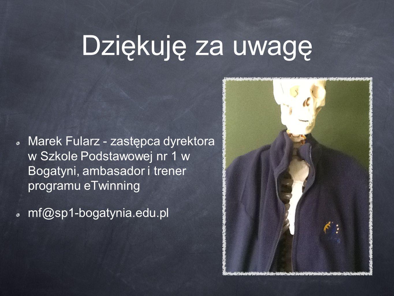 Dziękuję za uwagę Marek Fularz - zastępca dyrektora w Szkole Podstawowej nr 1 w Bogatyni, ambasador i trener programu eTwinning mf@sp1-bogatynia.edu.pl