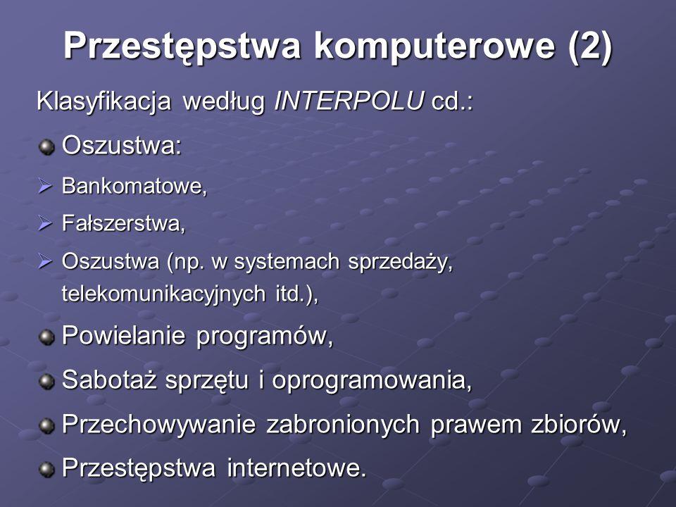 Przestępstwa komputerowe (2) Klasyfikacja według INTERPOLU cd.: Oszustwa:  Bankomatowe,  Fałszerstwa,  Oszustwa (np. w systemach sprzedaży, telekom
