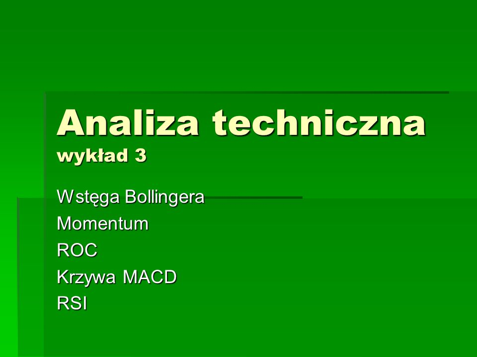 Analiza techniczna wykład 3 Wstęga Bollingera MomentumROC Krzywa MACD RSI