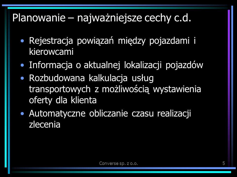 Converse sp. z o.o.5 Planowanie – najważniejsze cechy c.d. Rejestracja powiązań między pojazdami i kierowcami Informacja o aktualnej lokalizacji pojaz