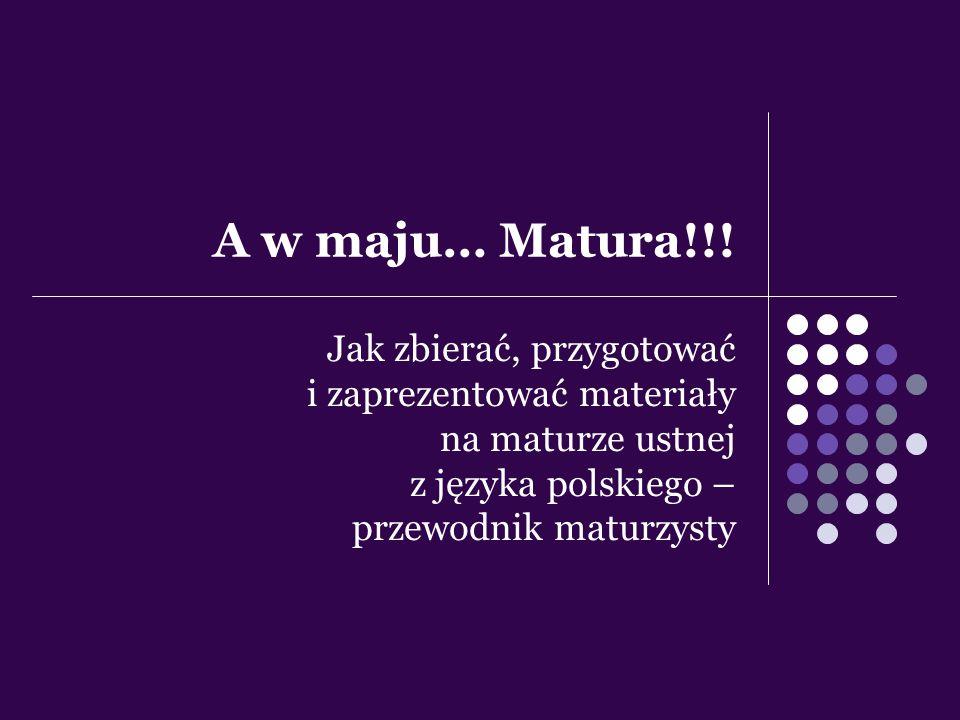 A w maju… Matura!!! Jak zbierać, przygotować i zaprezentować materiały na maturze ustnej z języka polskiego – przewodnik maturzysty
