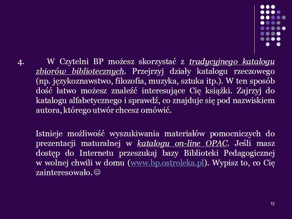 12 4. W Czytelni BP możesz skorzystać z tradycyjnego katalogu zbiorów bibliotecznych. Przejrzyj działy katalogu rzeczowego (np. językoznawstwo, filozo
