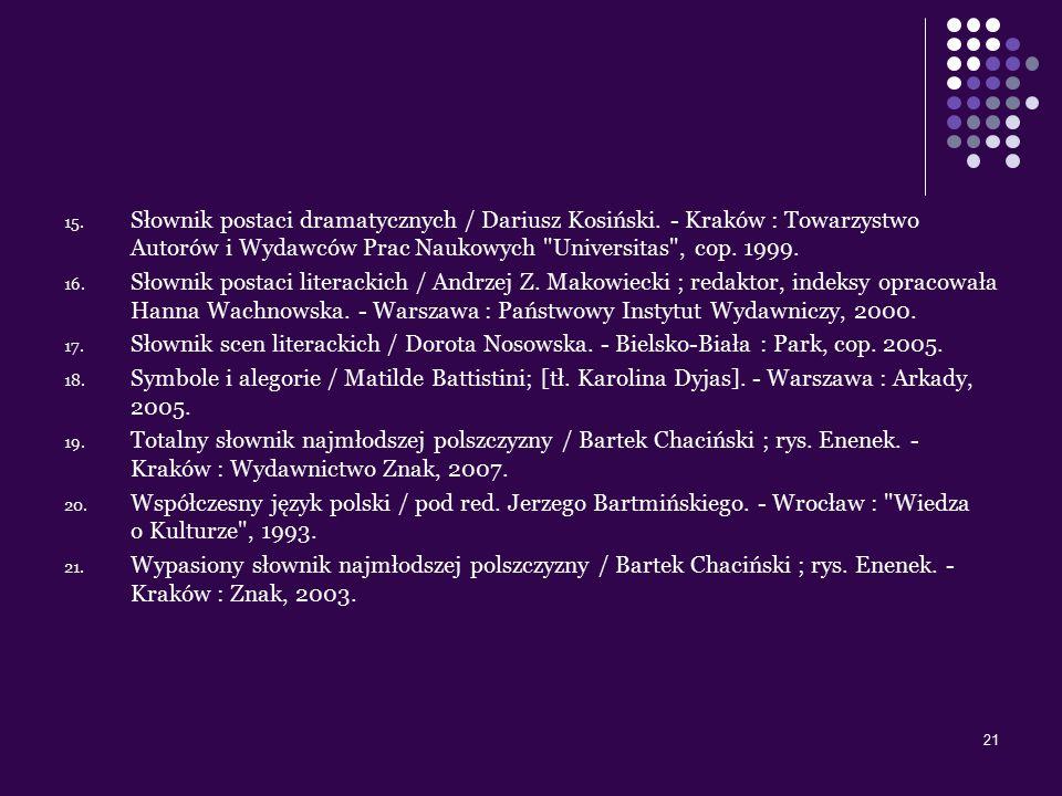 21 15. Słownik postaci dramatycznych / Dariusz Kosiński. - Kraków : Towarzystwo Autorów i Wydawców Prac Naukowych