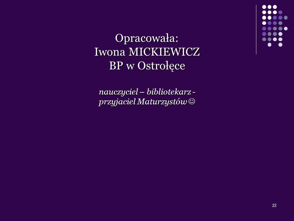 22 Opracowała: Iwona MICKIEWICZ BP w Ostrołęce nauczyciel – bibliotekarz - przyjaciel Maturzystów przyjaciel Maturzystów