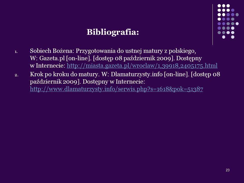23 Bibliografia: 1. Sobiech Bożena: Przygotowania do ustnej matury z polskiego, W: Gazeta.pl [on-line]. [dostęp 08 październik 2009]. Dostępny w Inter