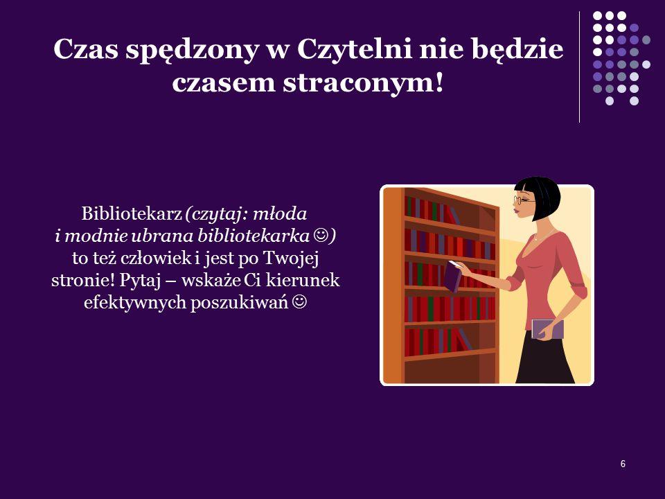 6 Czas spędzony w Czytelni nie będzie czasem straconym! Bibliotekarz (czytaj: młoda i modnie ubrana bibliotekarka ) to też człowiek i jest po Twojej s