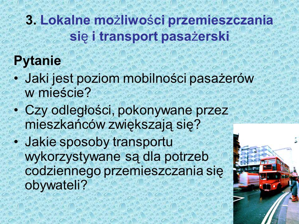 3. Lokalne możliwości przemieszczania się i transport pasażerski Pytanie Jaki jest poziom mobilności pasażerów w mieście? Czy odległości, pokonywane p