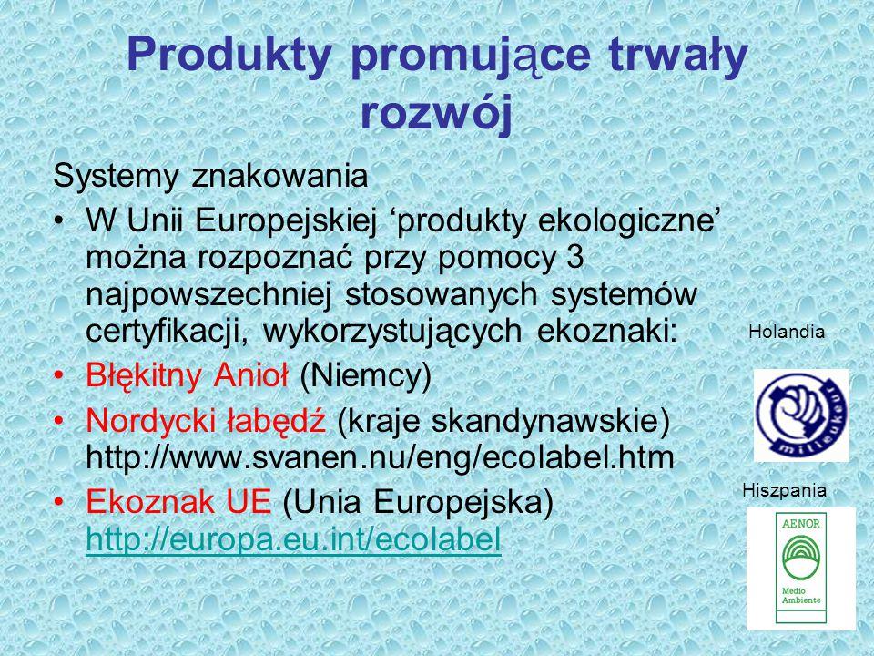 Produkty promujące trwały rozwój Systemy znakowania W Unii Europejskiej 'produkty ekologiczne' można rozpoznać przy pomocy 3 najpowszechniej stosowany