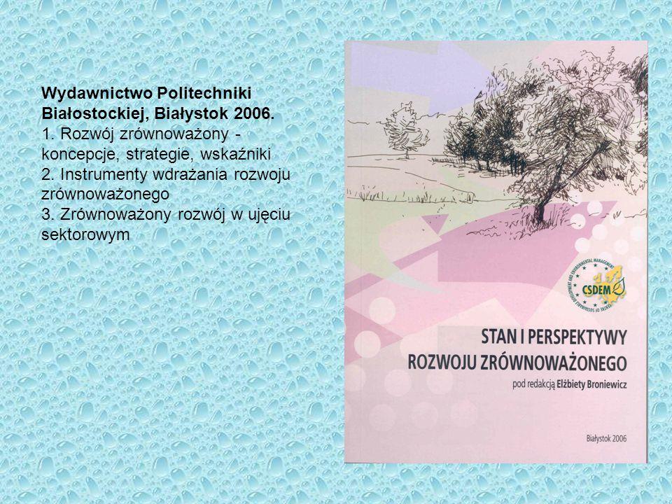 Wydawnictwo Politechniki Białostockiej, Białystok 2006. 1. Rozwój zrównoważony - koncepcje, strategie, wskaźniki 2. Instrumenty wdrażania rozwoju zrów