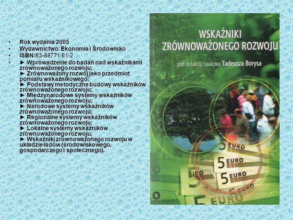 Rok wydania 2005 Wydawnictwo: Ekonomia i Środowisko ISBN:83-88771-61-2 ► Wprowadzenie do badań nad wskaźnikami zrównoważonego rozwoju; ► Zrównoważony