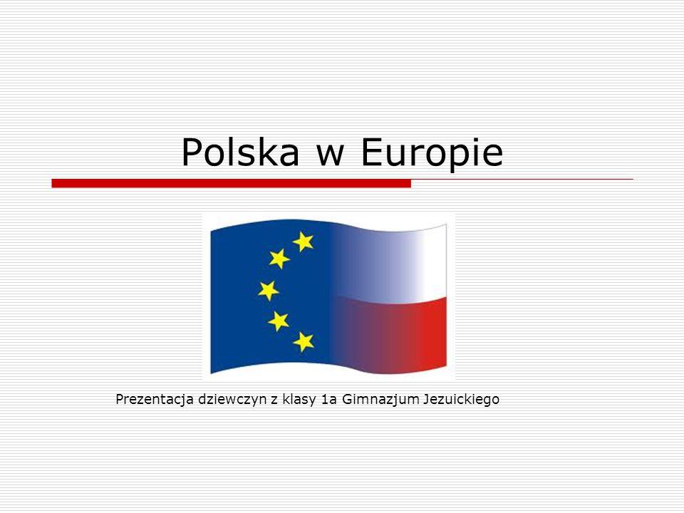Polska w Europie Prezentacja dziewczyn z klasy 1a Gimnazjum Jezuickiego